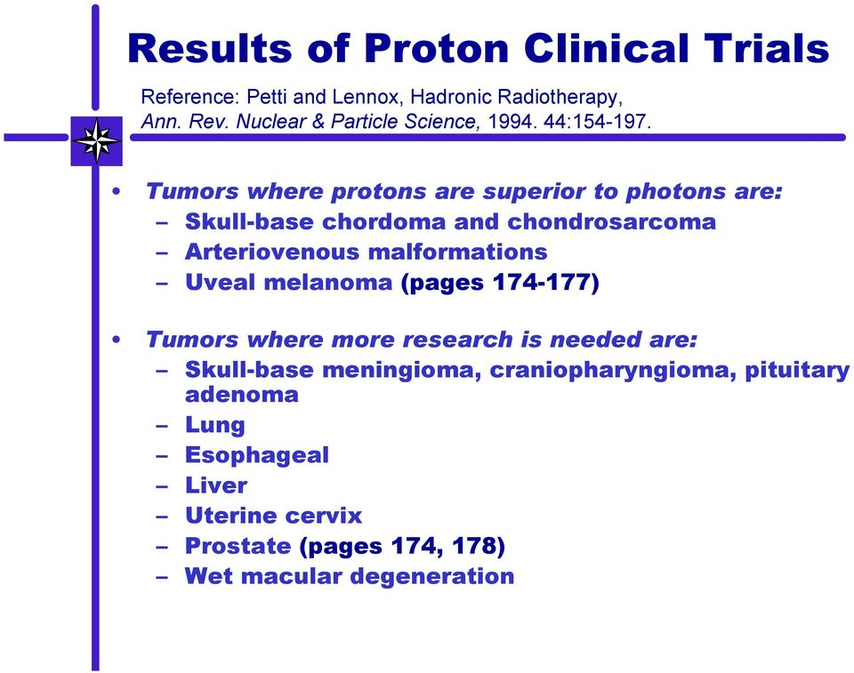 Tumors where protons are superior to photons are: Skull-base chordoma and chondrosarcoma Arteriovenous malformations