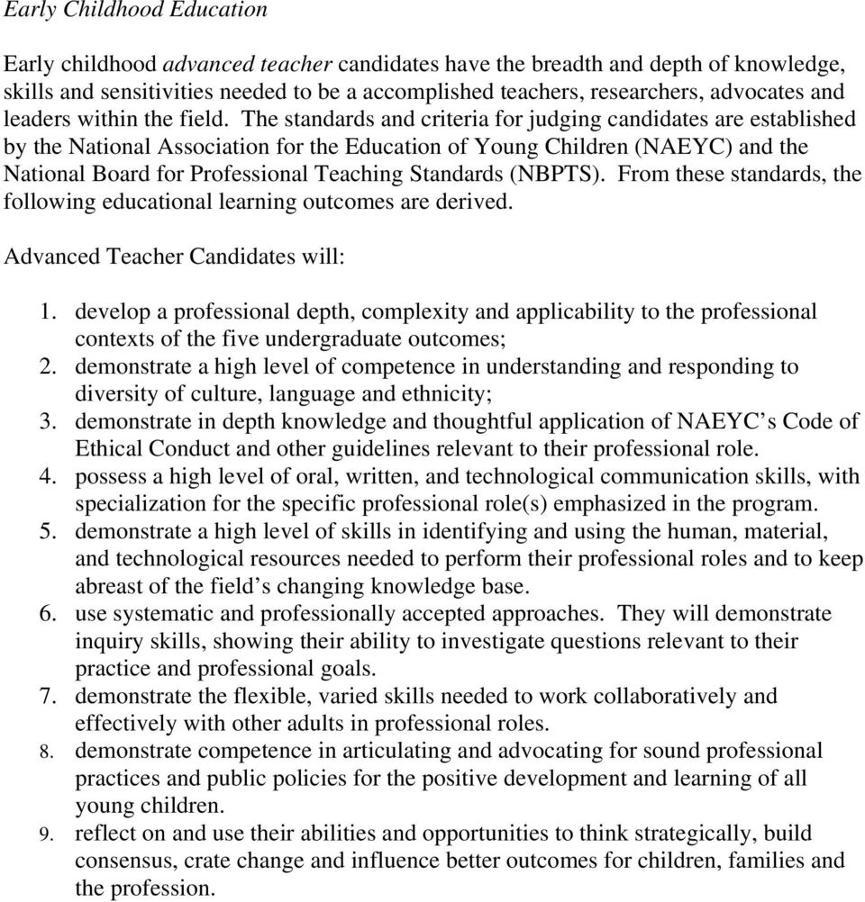 The standards and criteria for judging candidates are established by the National Association for the Education of Young Children (NAEYC) and the National Board for Professional Teaching Standards