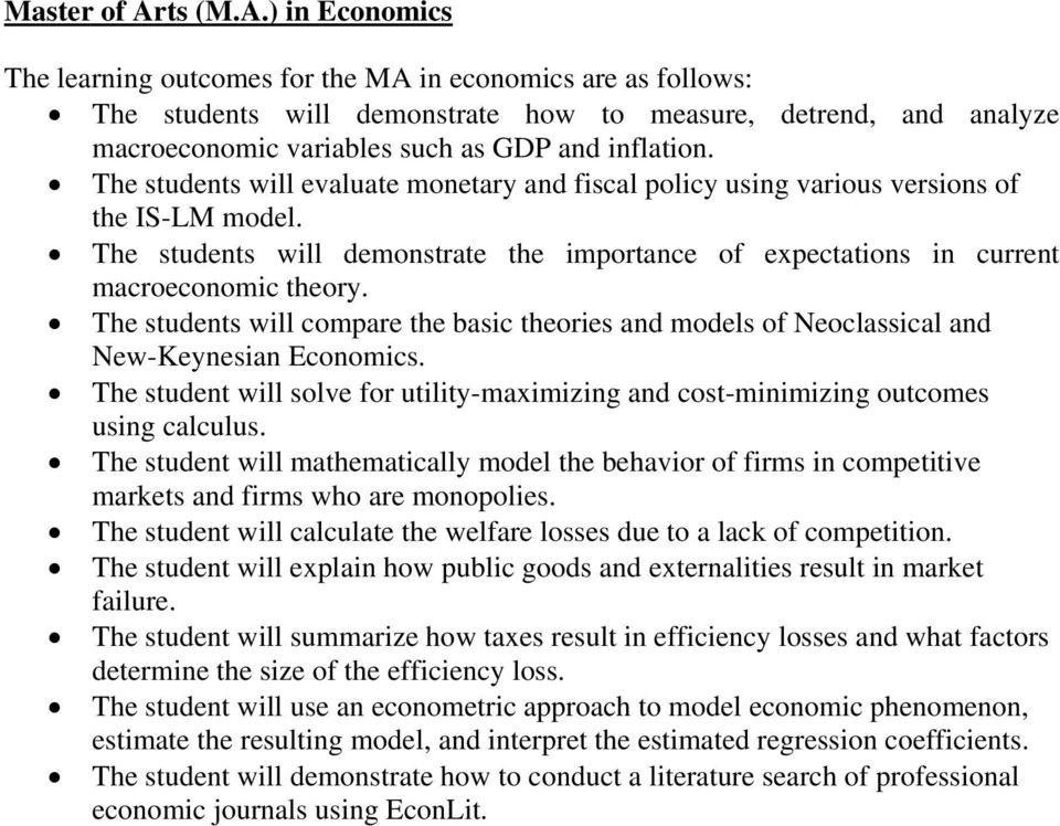 ) in Economics The learning outcomes for the MA in economics are as follows: The students will demonstrate how to measure, detrend, and analyze macroeconomic variables such as GDP and inflation.