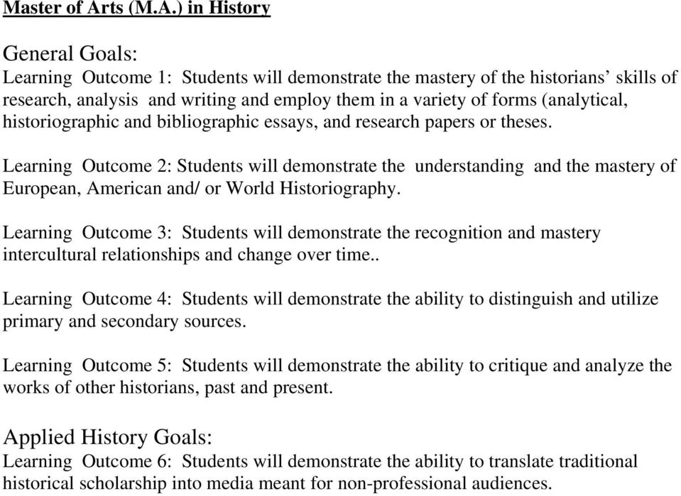 ) in History General Goals: Learning Outcome 1: Students will demonstrate the mastery of the historians skills of research, analysis and writing and employ them in a variety of forms (analytical,