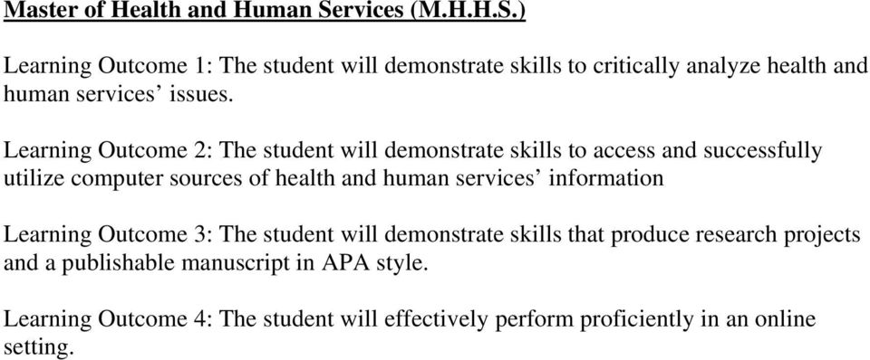 Learning Outcome 2: The student will demonstrate skills to access and successfully utilize computer sources of health and human
