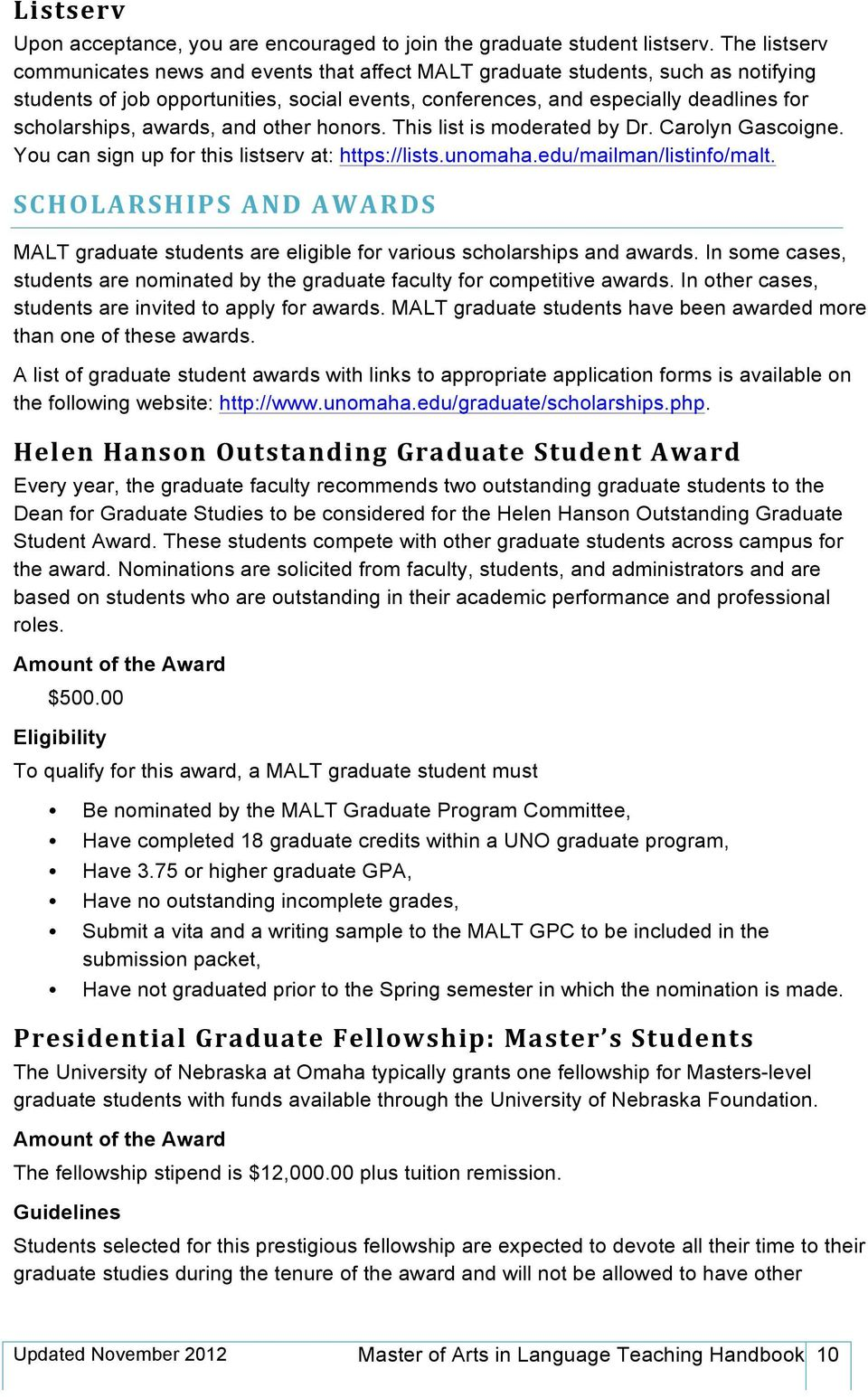 awards, and other honors. This list is moderated by Dr. Carolyn Gascoigne. You can sign up for this listserv at: https://lists.unomaha.edu/mailman/listinfo/malt.