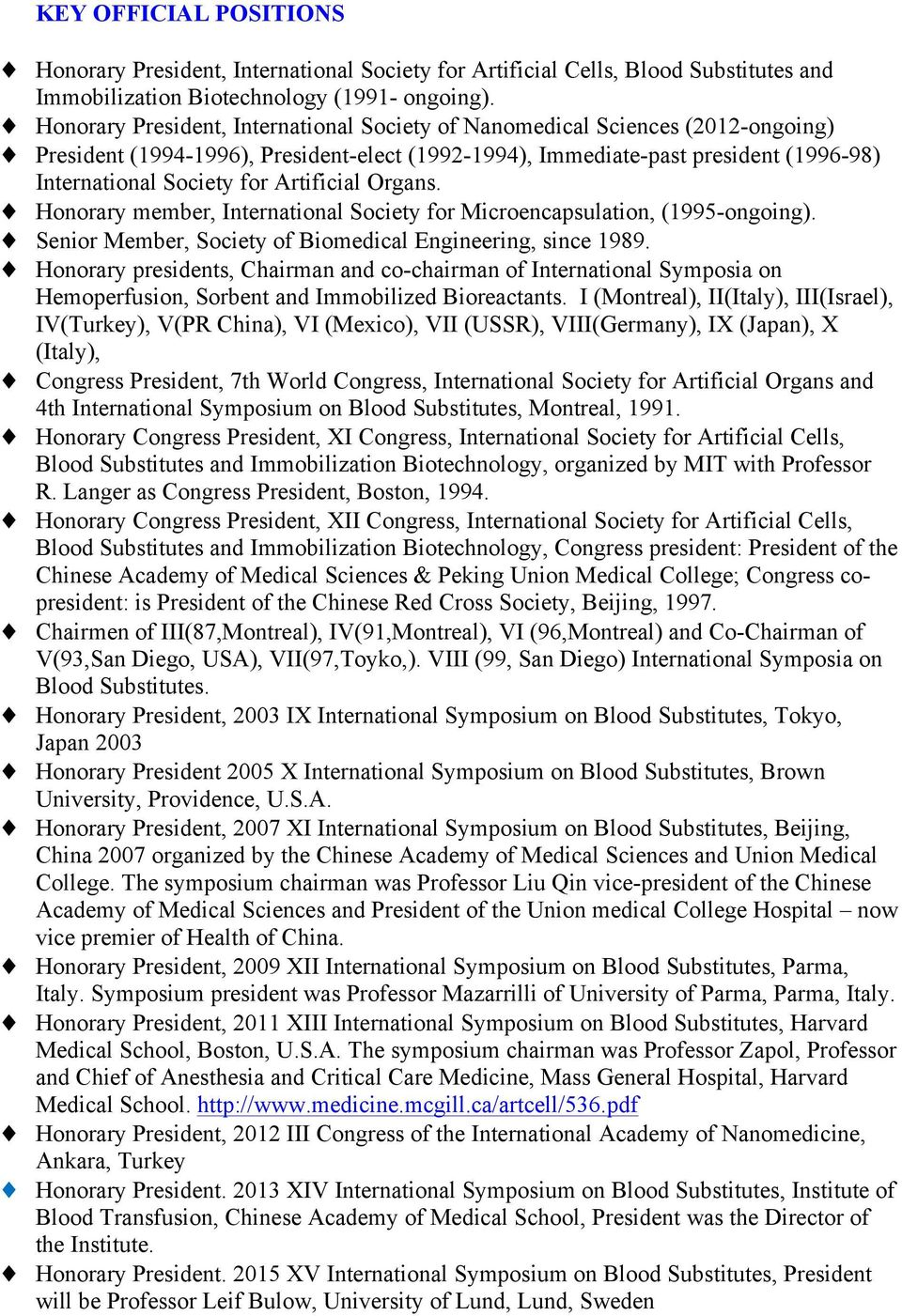 Artificial Organs. Honorary member, International Society for Microencapsulation, (1995-ongoing). Senior Member, Society of Biomedical Engineering, since 1989.