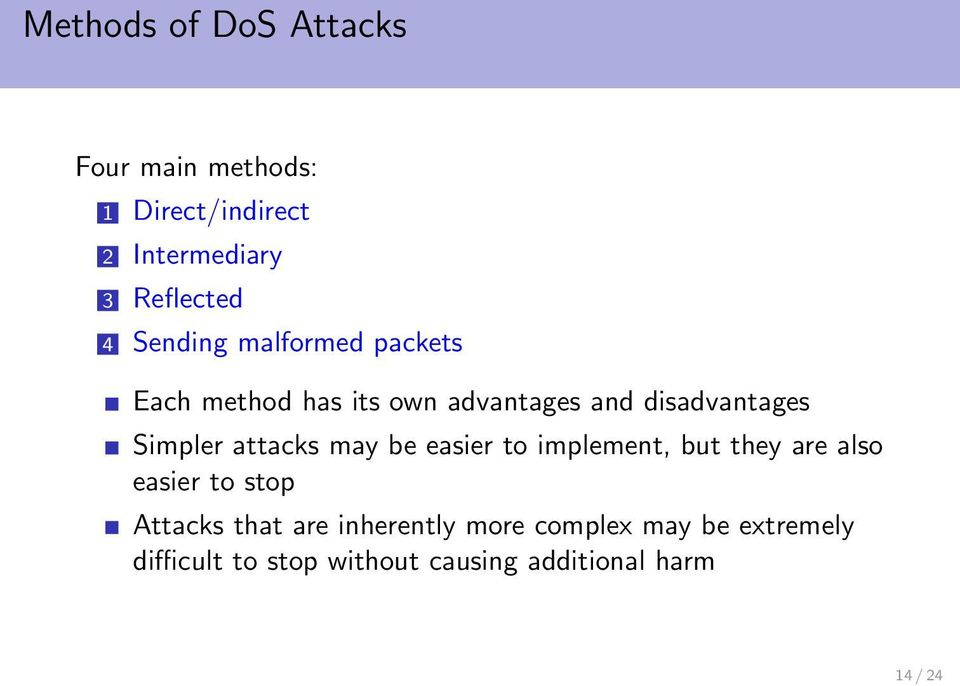attacks may be easier to implement, but they are also easier to stop Attacks that are