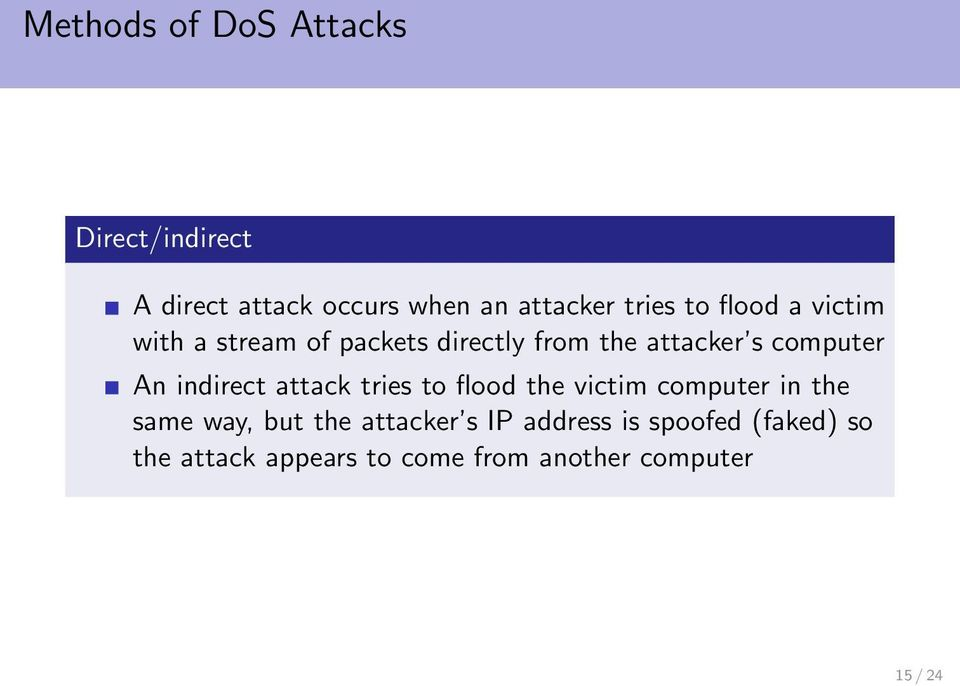 indirect attack tries to flood the victim computer in the same way, but the attacker s