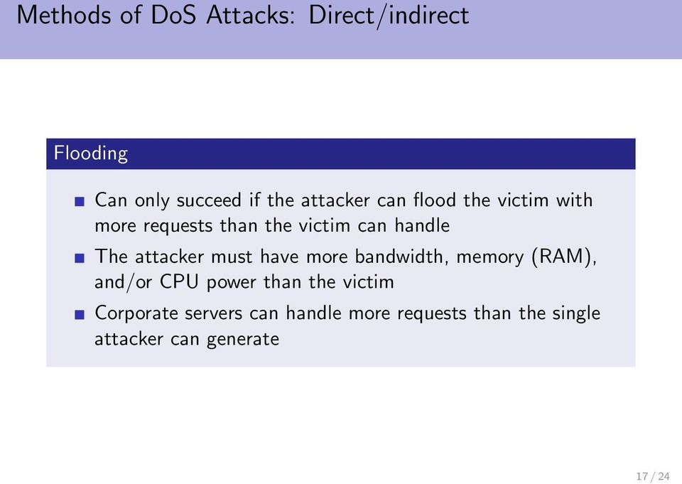 attacker must have more bandwidth, memory (RAM), and/or CPU power than the
