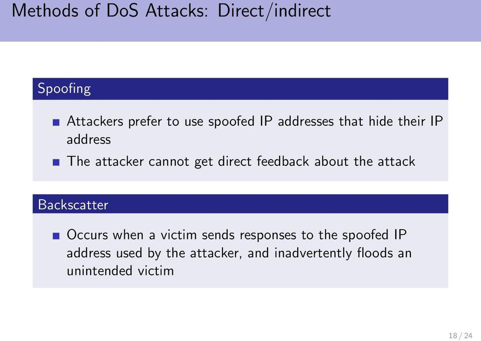 about the attack Backscatter Occurs when a victim sends responses to the spoofed