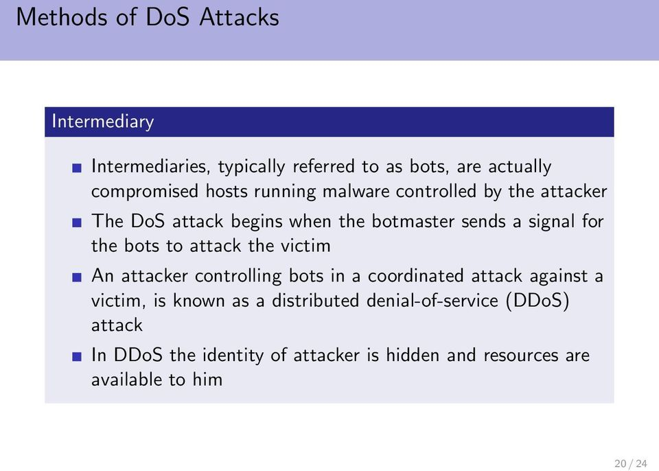 attack the victim An attacker controlling bots in a coordinated attack against a victim, is known as a distributed
