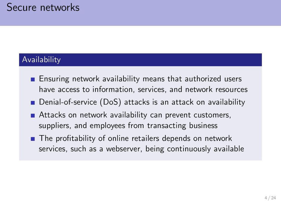 Attacks on network availability can prevent customers, suppliers, and employees from transacting business The