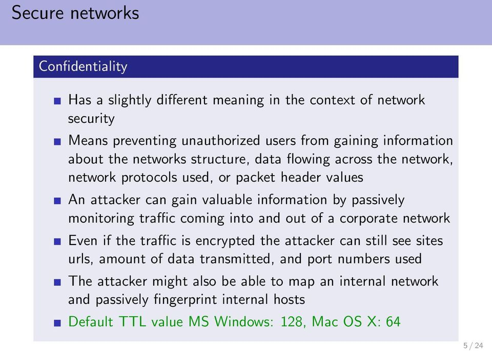 monitoring traffic coming into and out of a corporate network Even if the traffic is encrypted the attacker can still see sites urls, amount of data transmitted, and