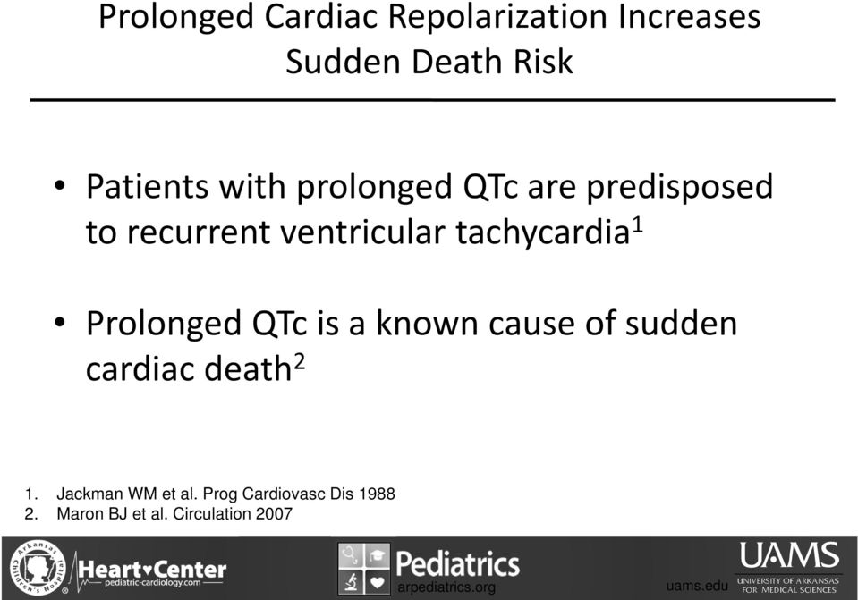tachycardia 1 Prolonged QTc is a known cause of sudden cardiac death 2