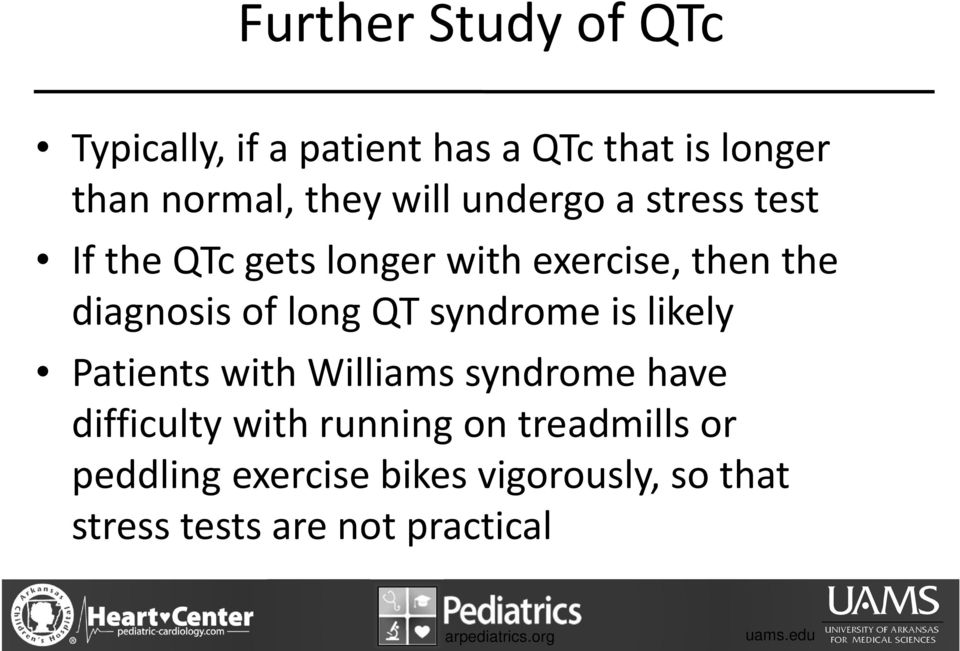 long QT syndrome is likely Patients with Williams syndrome have difficulty with running