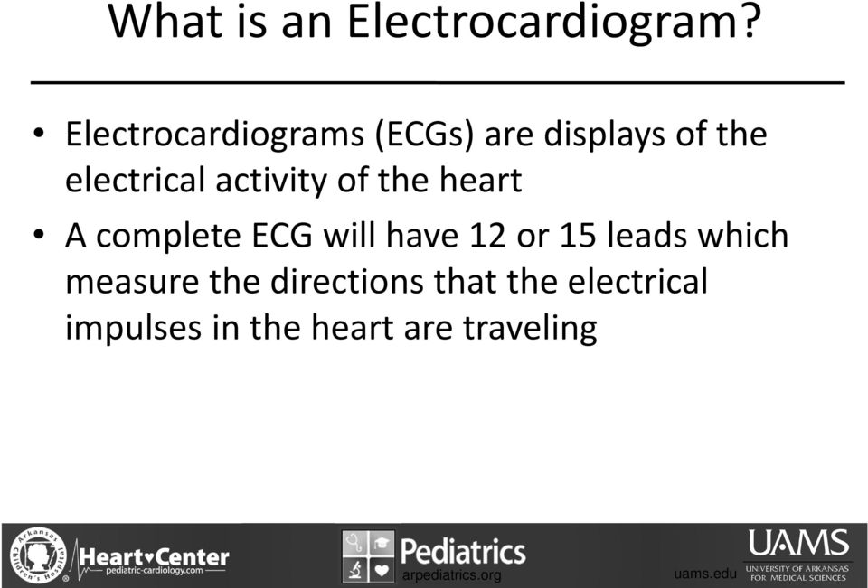 activity of the heart A complete ECG will have 12 or 15
