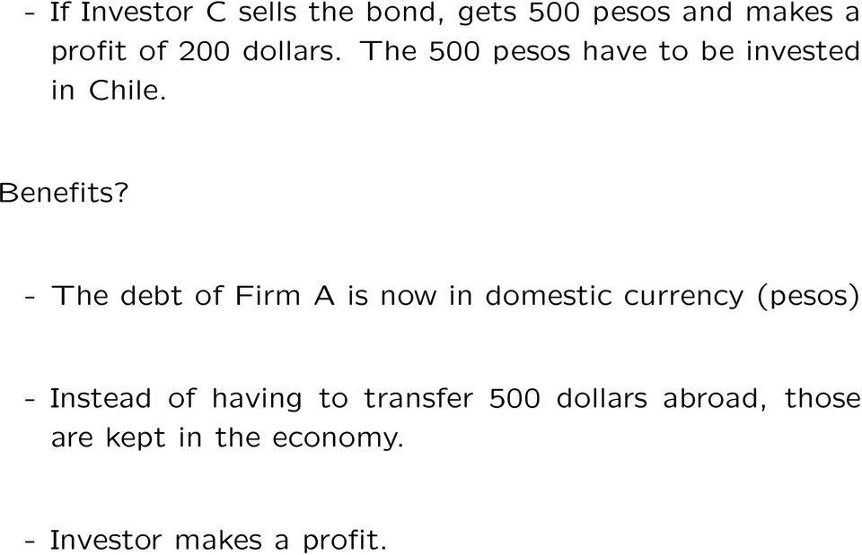 - The debt of Firm A is now in domestic currency (pesos) - Instead of