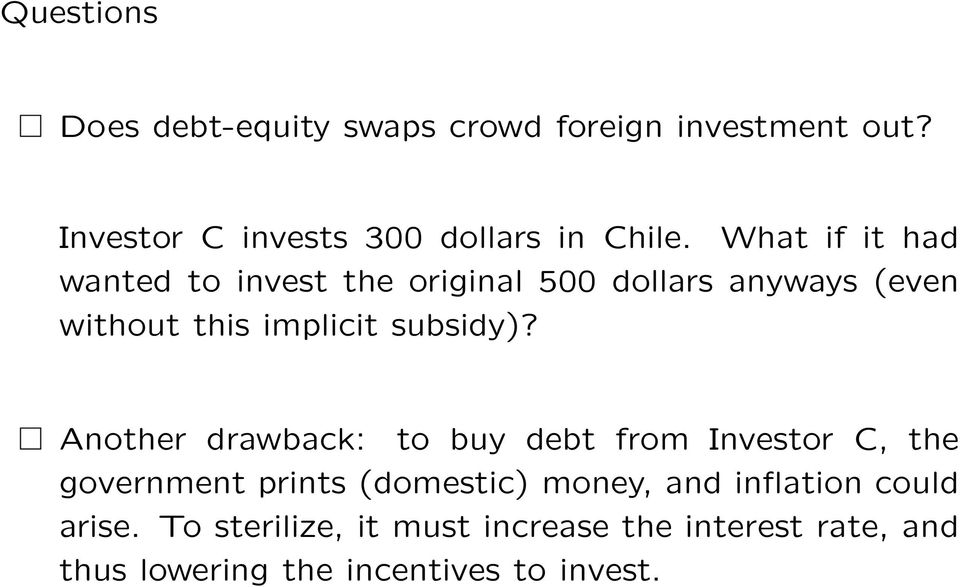 Another drawback: to buy debt from Investor C, the government prints (domestic) money, and inflation