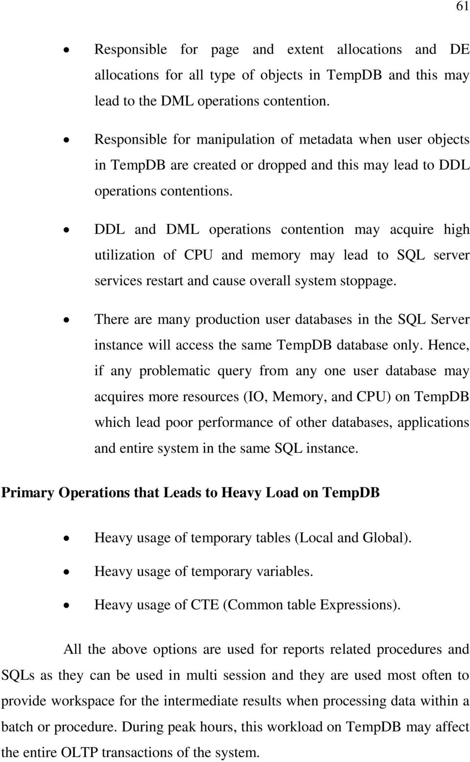DDL and DML operations contention may acquire high utilization of CPU and memory may lead to SQL server services restart and cause overall system stoppage.