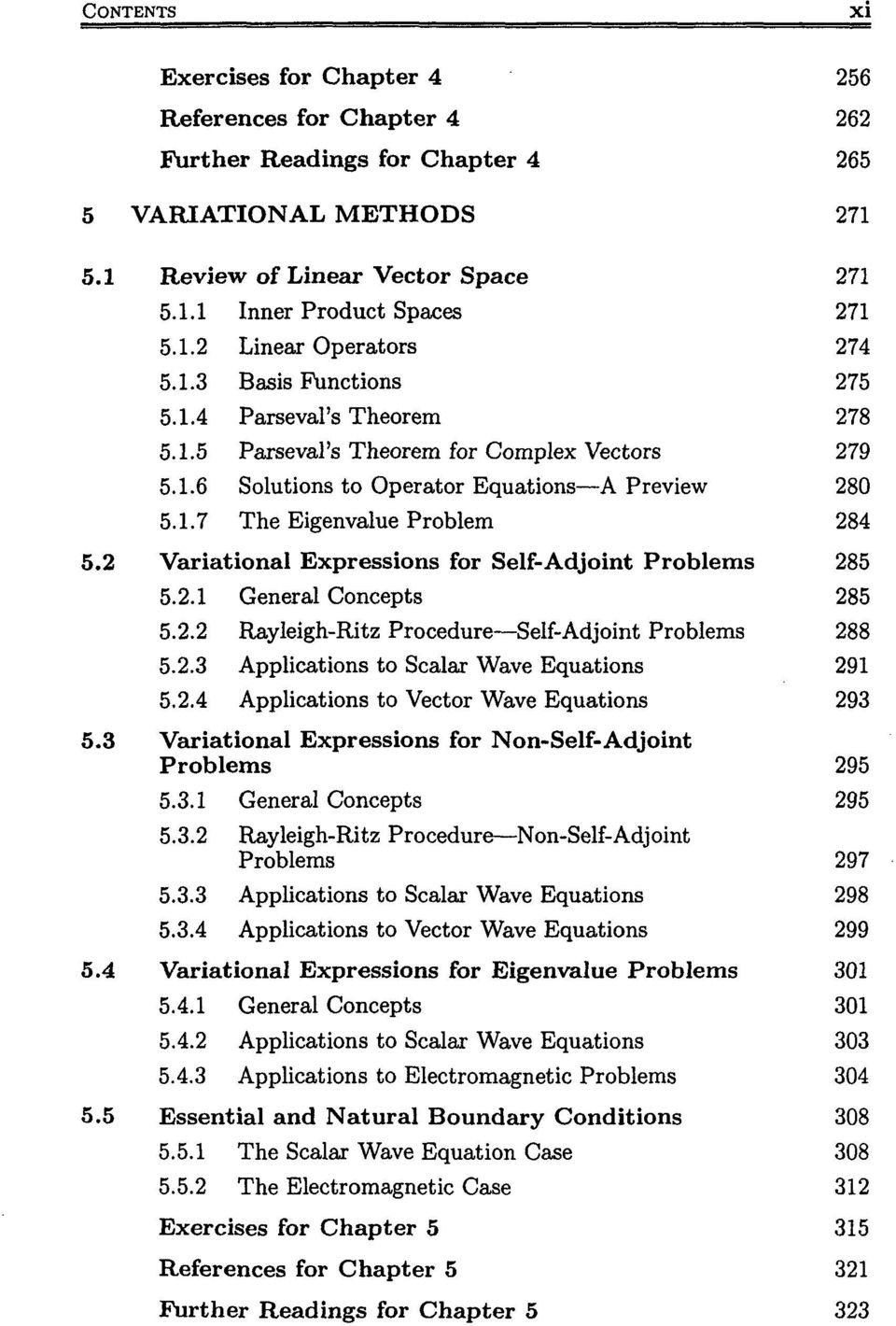 2 Variational Expressions for Self-Adjoint Problems 285 5.2.1 General Concepts 285 5.2.2 Rayleigh-Ritz Procedure Self-Adjoint Problems 288 5.2.3 Applications to Scalar Wave Equations 291 5.2.4 Applications to Vector Wave Equations 293 5.