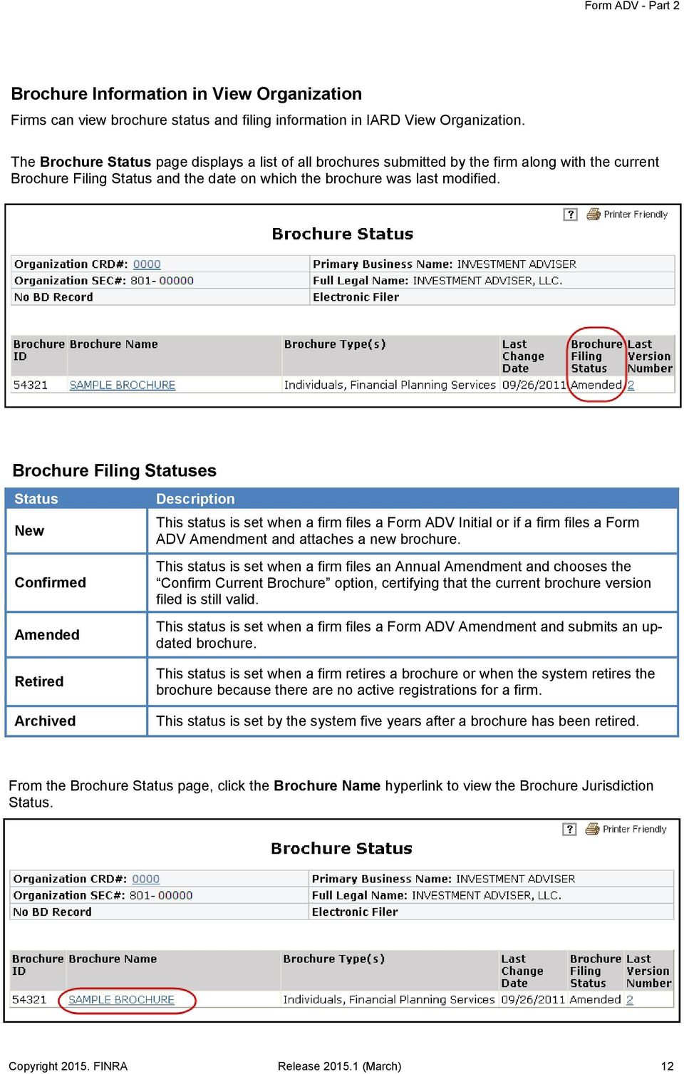 Brochure Filing Statuses Status New Confirmed Amended Description This status is set when a firm files a Form ADV Initial or if a firm files a Form ADV Amendment and attaches a new brochure.