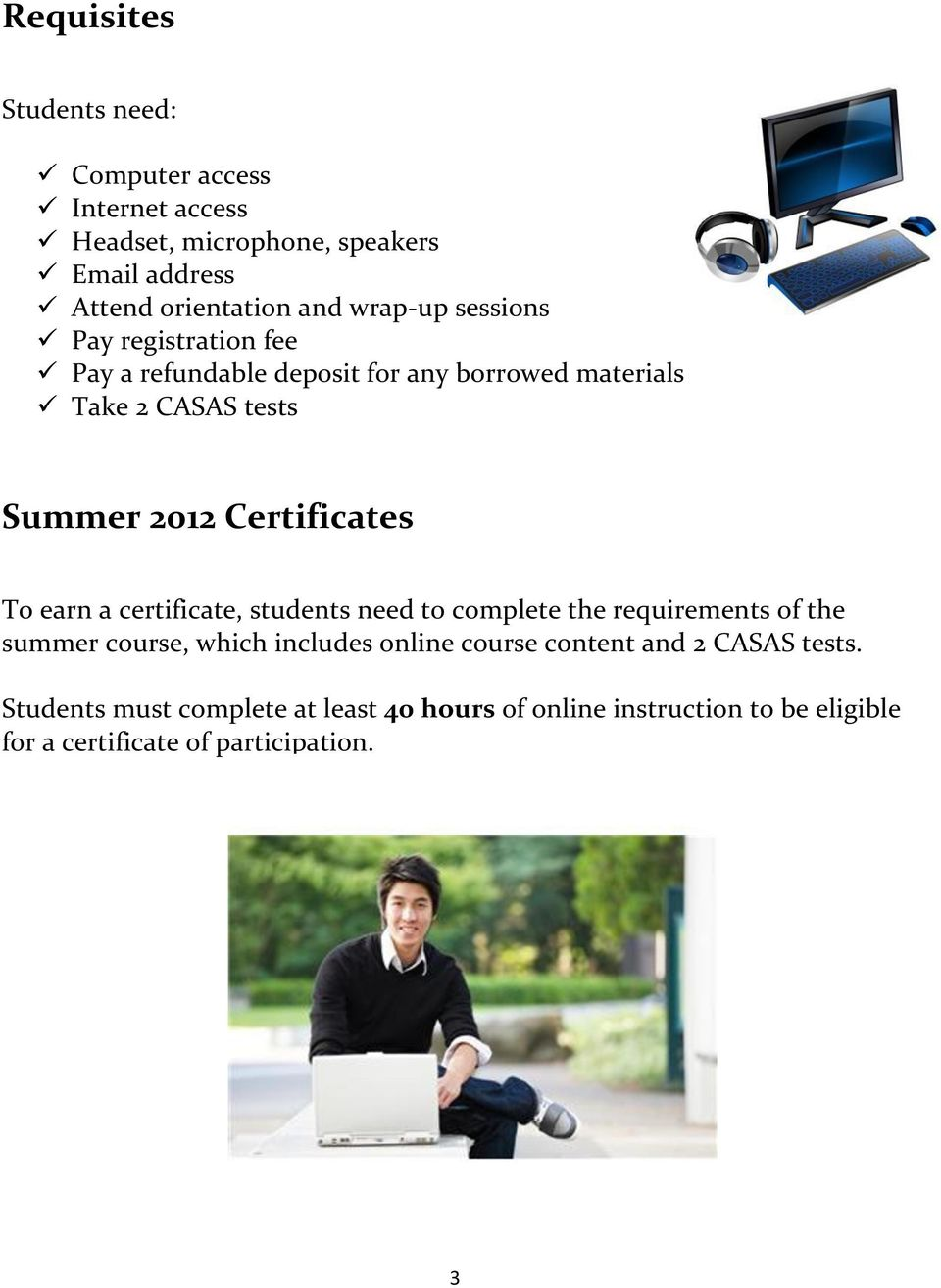 Certificates To earn a certificate, students need to complete the requirements of the summer course, which includes online course