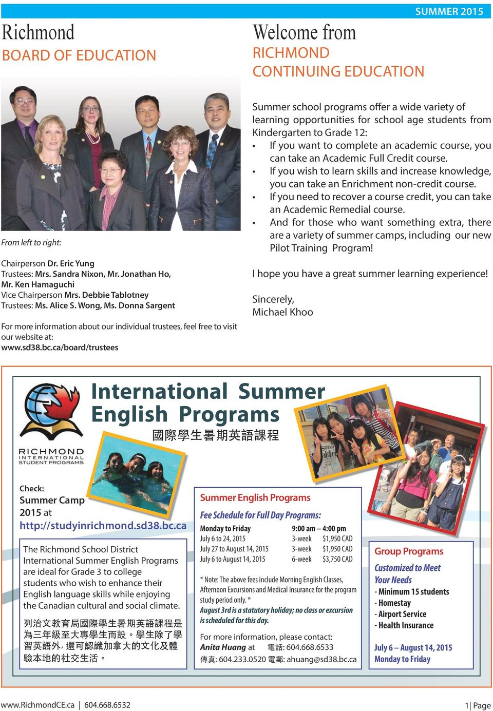 ca/board/trustees Summer school programs offer a wide variety of learning opportunities for school age students from Kindergarten to Grade 12: If you want to complete an academic course, you can take