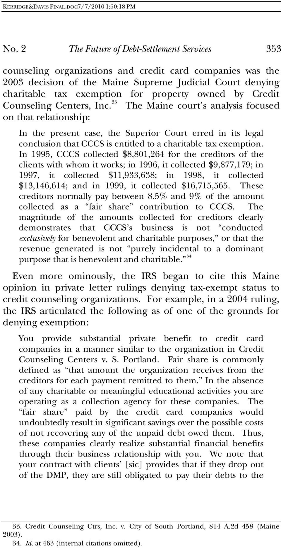 33 The Maine court s analysis focused on that relationship: In the present case, the Superior Court erred in its legal conclusion that CCCS is entitled to a charitable tax exemption.