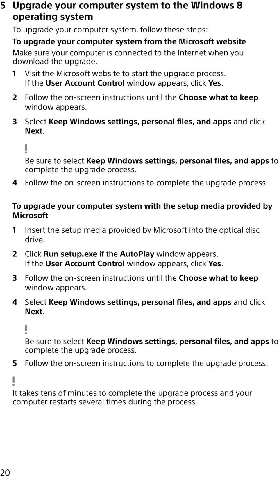 2 Follow the on-screen instructions until the Choose what to keep window appears. 3 Select Keep Windows settings, personal files, and apps and click Next.