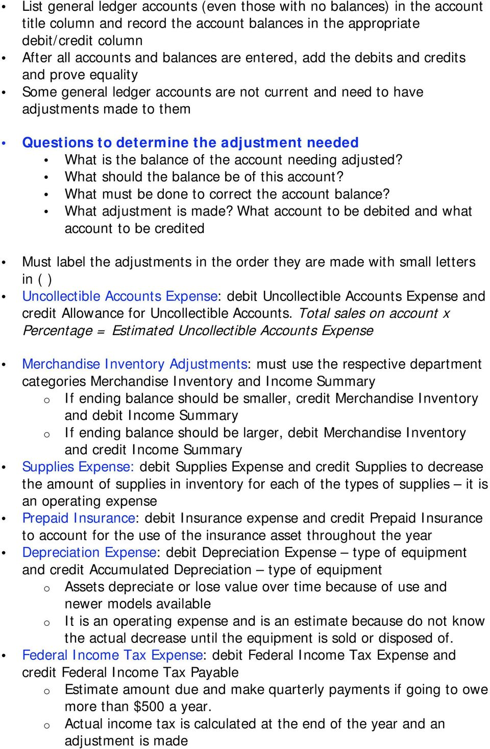 balance of the account needing adjusted? What should the balance be of this account? What must be done to correct the account balance? What adjustment is made?
