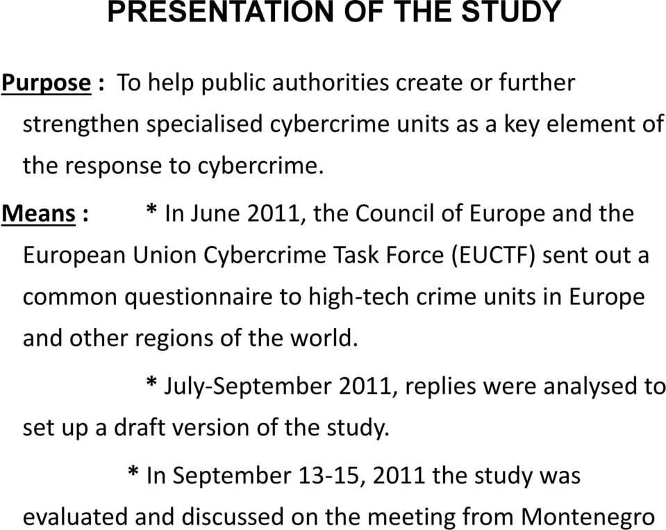 Means : * In June 2011, the Council of Europe and the European Union Cybercrime Task Force (EUCTF) sent out a common questionnaire to