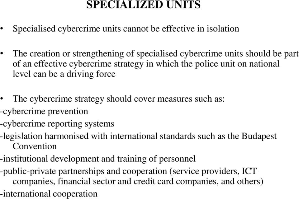 prevention -cybercrime reporting systems -legislation harmonised with international standards such as the Budapest Convention -institutional development and training
