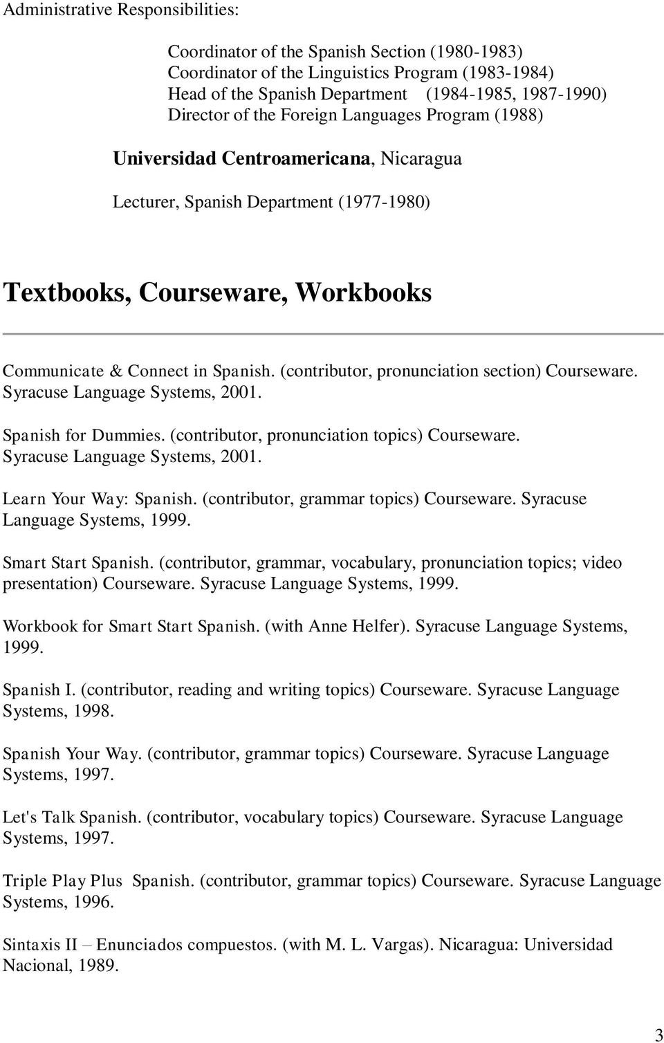 (contributor, pronunciation section) Courseware. Syracuse Language Systems, 2001. Spanish for Dummies. (contributor, pronunciation topics) Courseware. Syracuse Language Systems, 2001. Learn Your Way: Spanish.