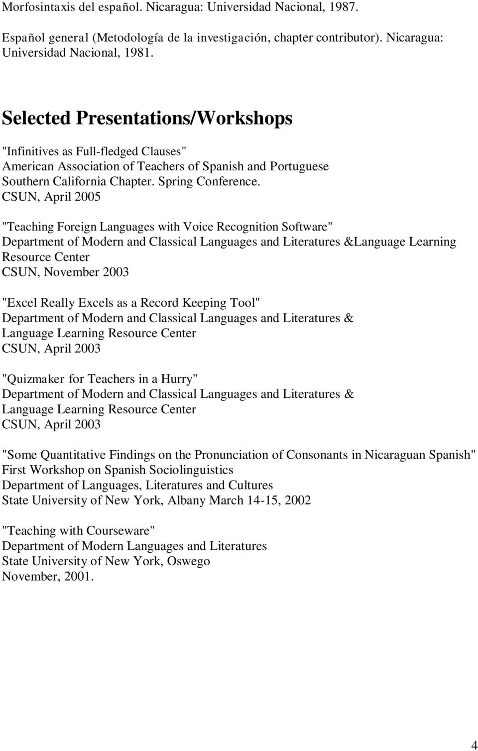 "CSUN, April 2005 ""Teaching Foreign Languages with Voice Recognition Software"" Department of Modern and Classical Languages and Literatures &Language Learning Resource Center CSUN, November 2003"