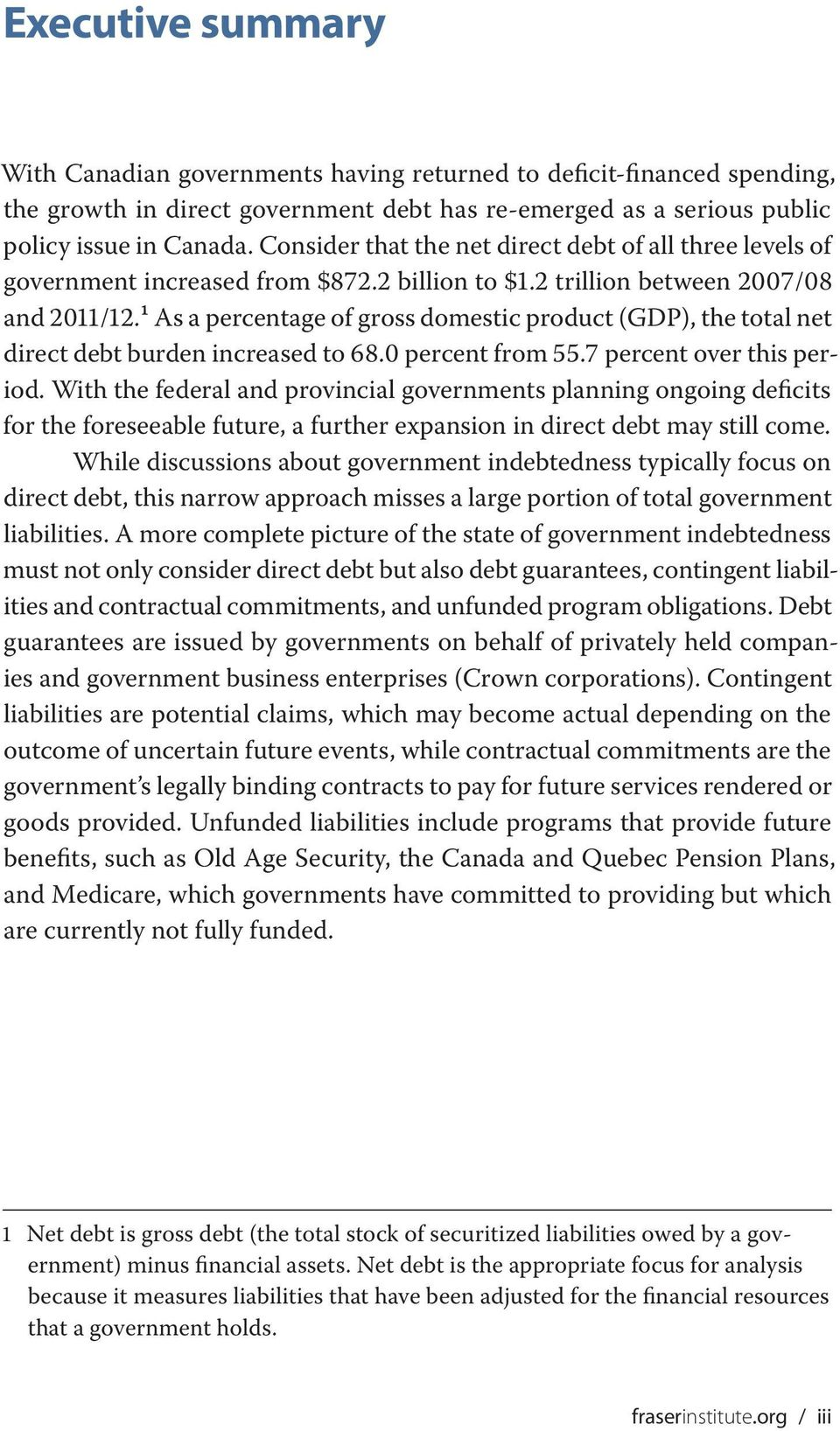 1 As a percentage of gross domestic product (GDP), the total net direct debt burden increased to 68.0 percent from 55.7 percent over this period.