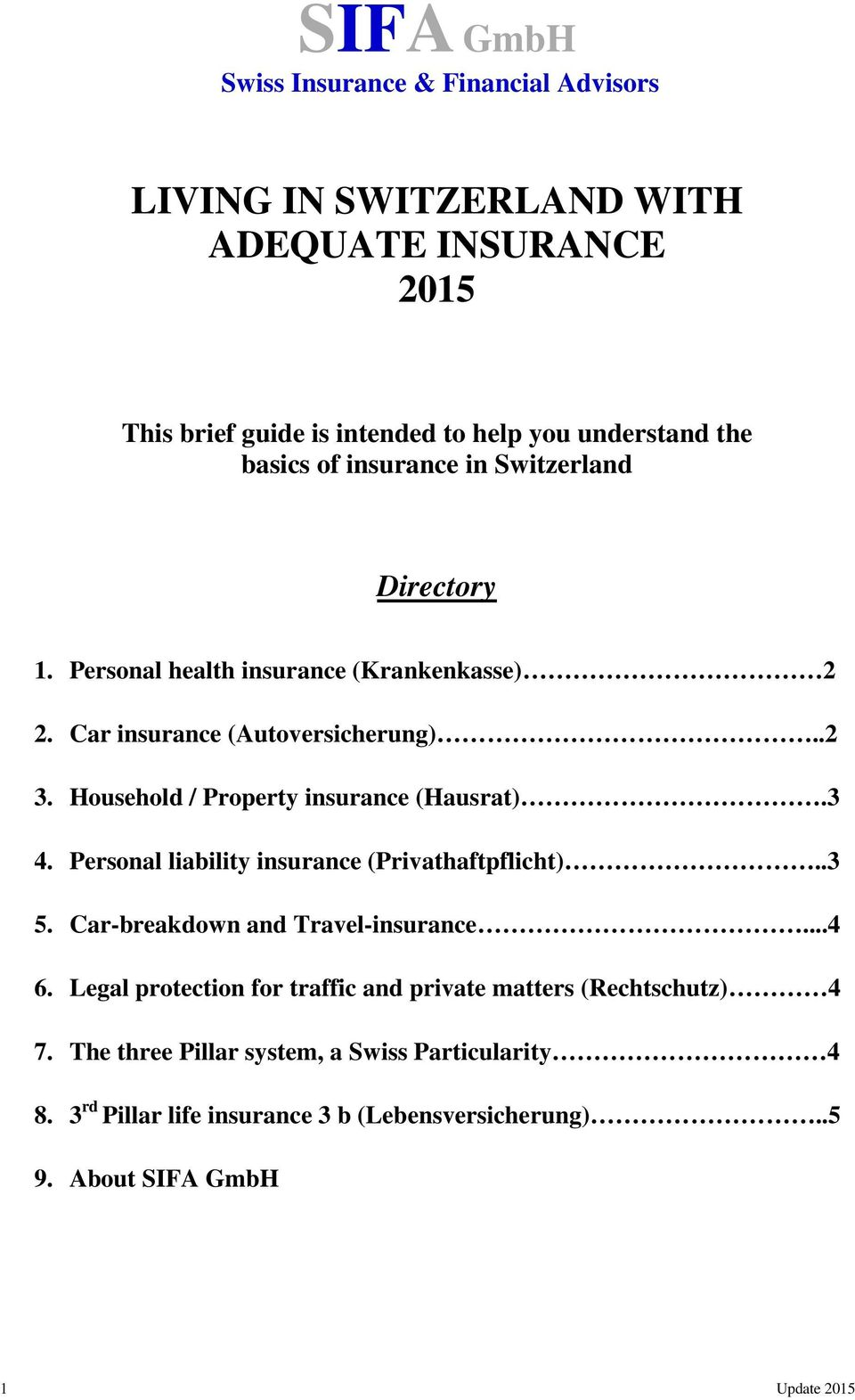 Household / Property insurance (Hausrat).3 4. Personal liability insurance (Privathaftpflicht)..3 5. Car-breakdown and Travel-insurance...4 6.