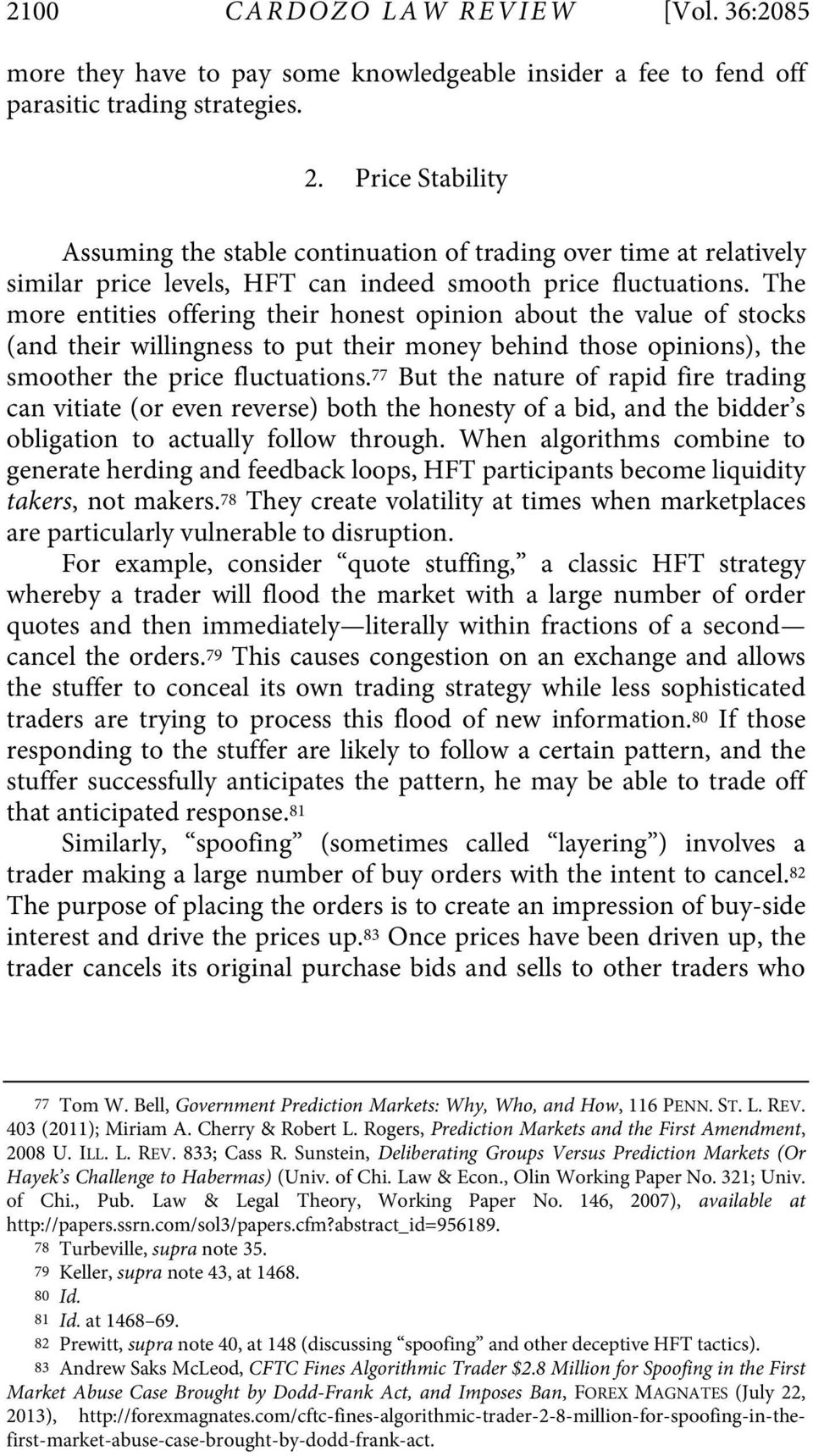 The more entities offering their honest opinion about the value of stocks (and their willingness to put their money behind those opinions), the smoother the price fluctuations.