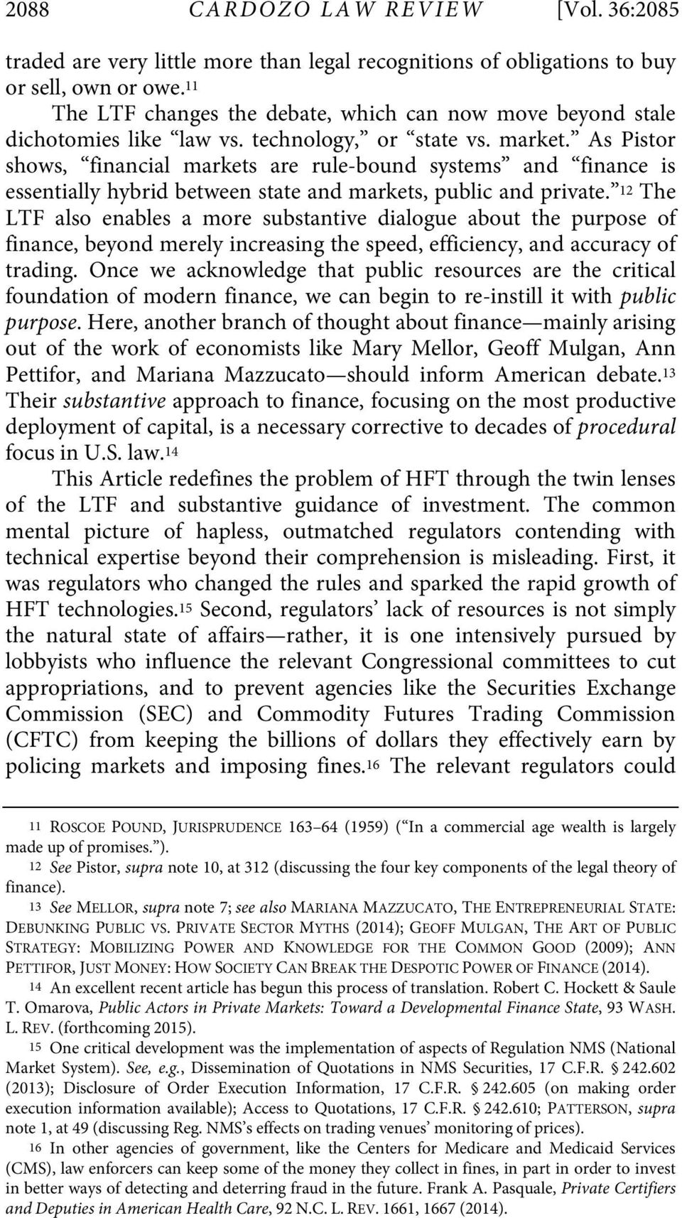 As Pistor shows, financial markets are rule-bound systems and finance is essentially hybrid between state and markets, public and private.