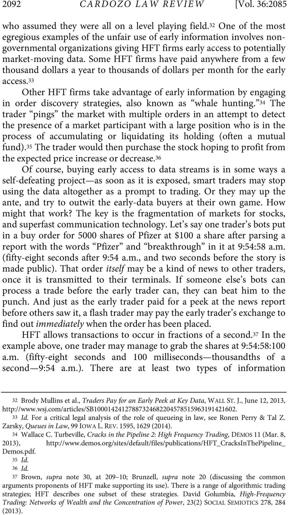 Some HFT firms have paid anywhere from a few thousand dollars a year to thousands of dollars per month for the early access.