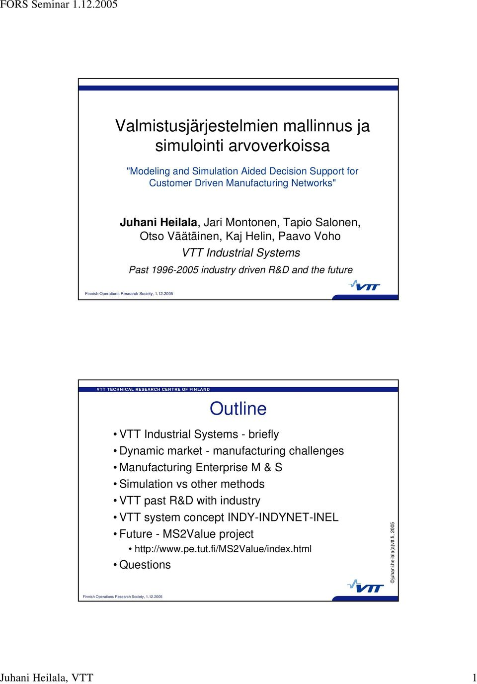 future Outline VTT Industrial Systems - briefly Dynamic market - manufacturing challenges Manufacturing Enterprise M & S Simulation vs other methods VTT