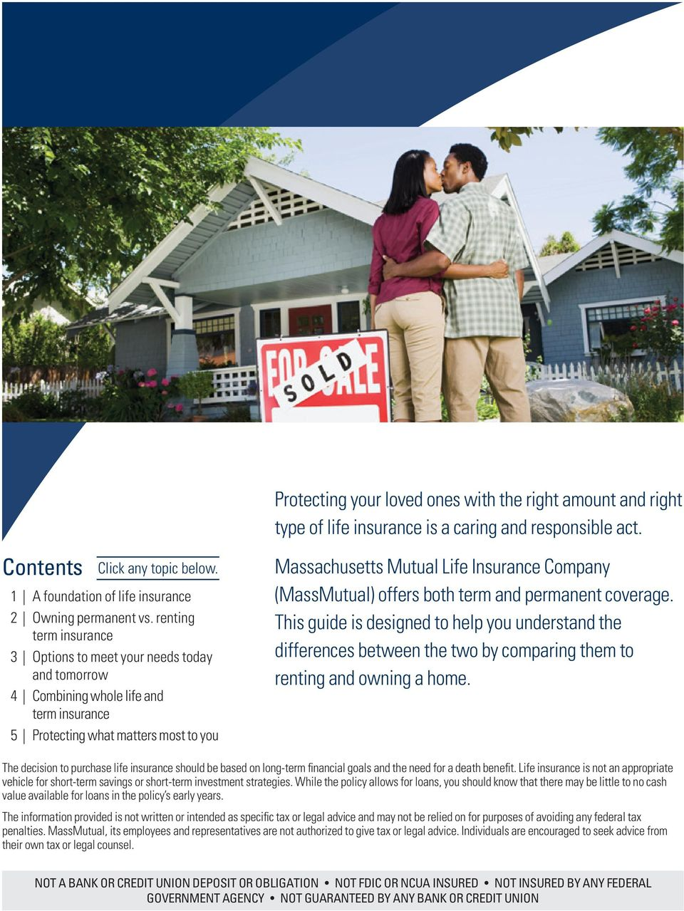 (MassMutual) offers both term and permanent coverage. This guide is designed to help you understand the differences between the two by comparing them to renting and owning a home.