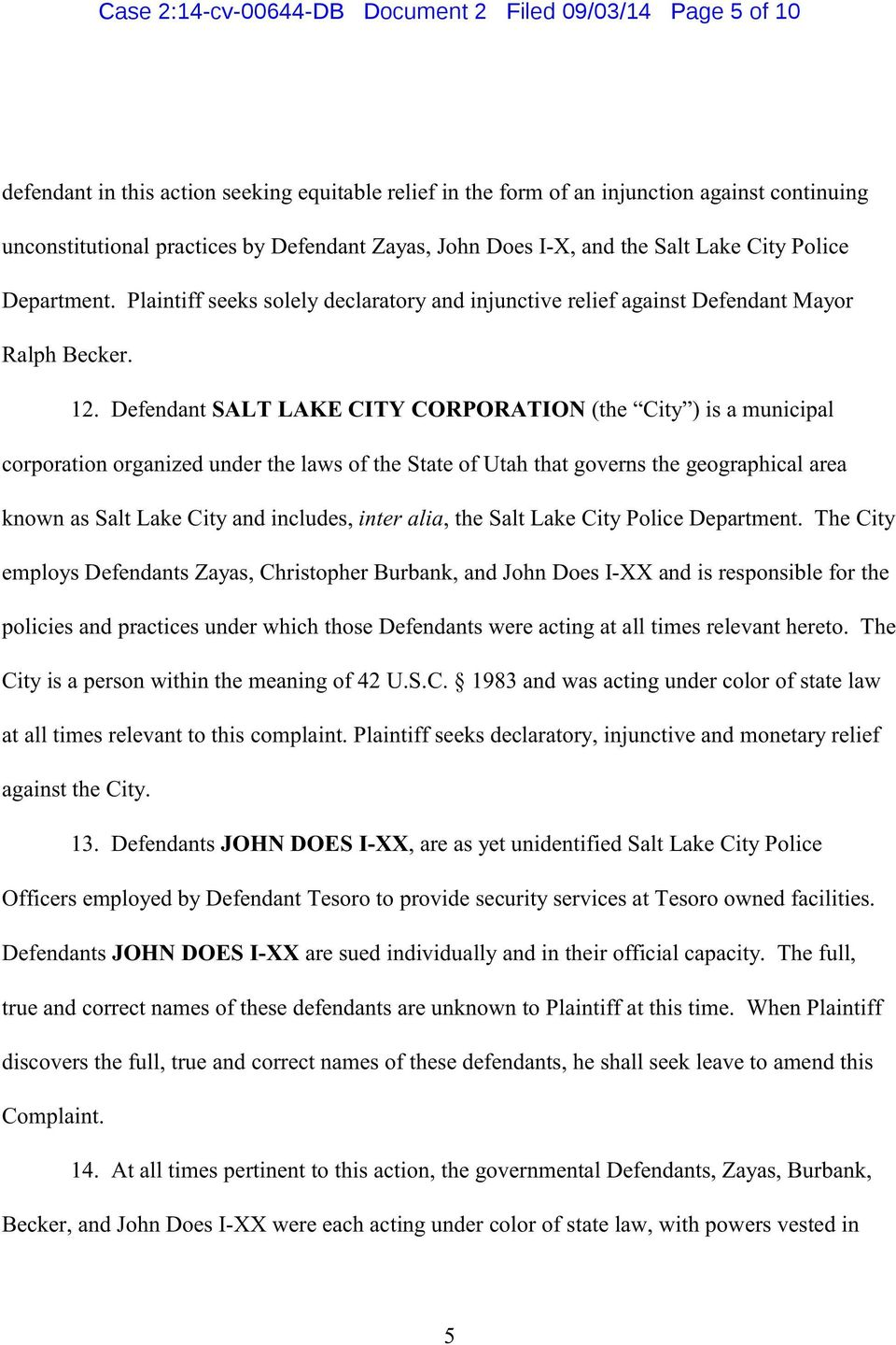 Defendant SALT LAKE CITY CORPORATION (the City ) is a municipal corporation organized under the laws of the State of Utah that governs the geographical area known as Salt Lake City and includes,
