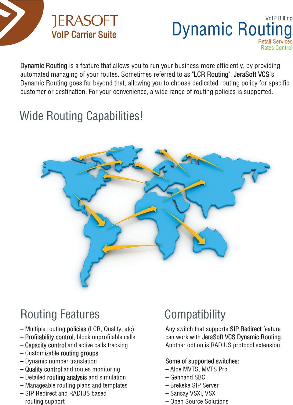 For your convenience, a wide range of routing policies is supported. Wide Routing Capabilities!