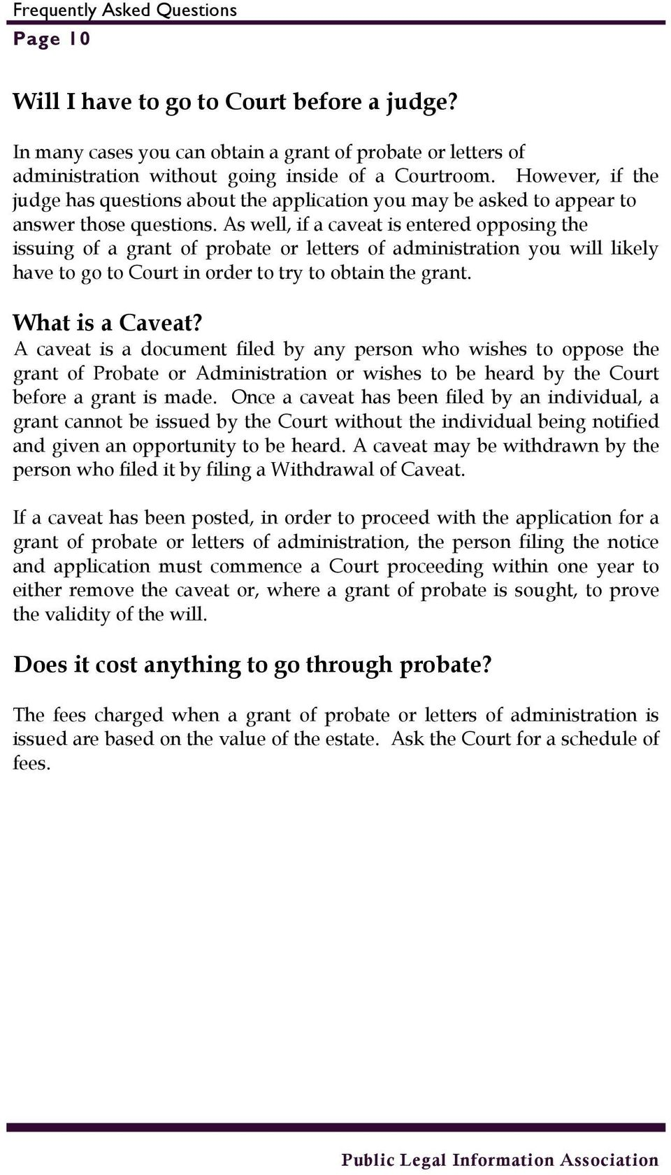 As well, if a caveat is entered opposing the issuing of a grant of probate or letters of administration you will likely have to go to Court in order to try to obtain the grant. What is a Caveat?