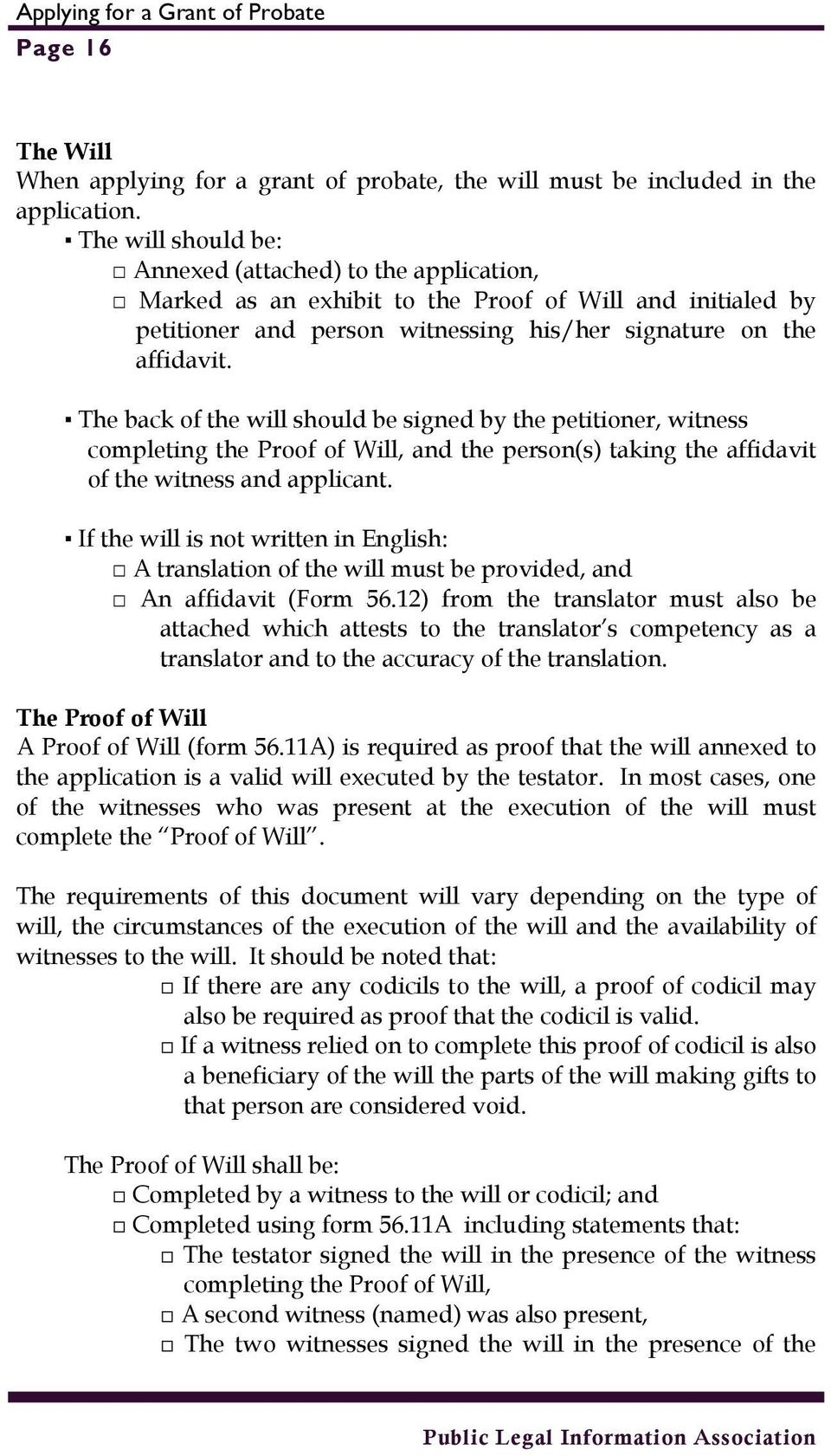 The back of the will should be signed by the petitioner, witness completing the Proof of Will, and the person(s) taking the affidavit of the witness and applicant.