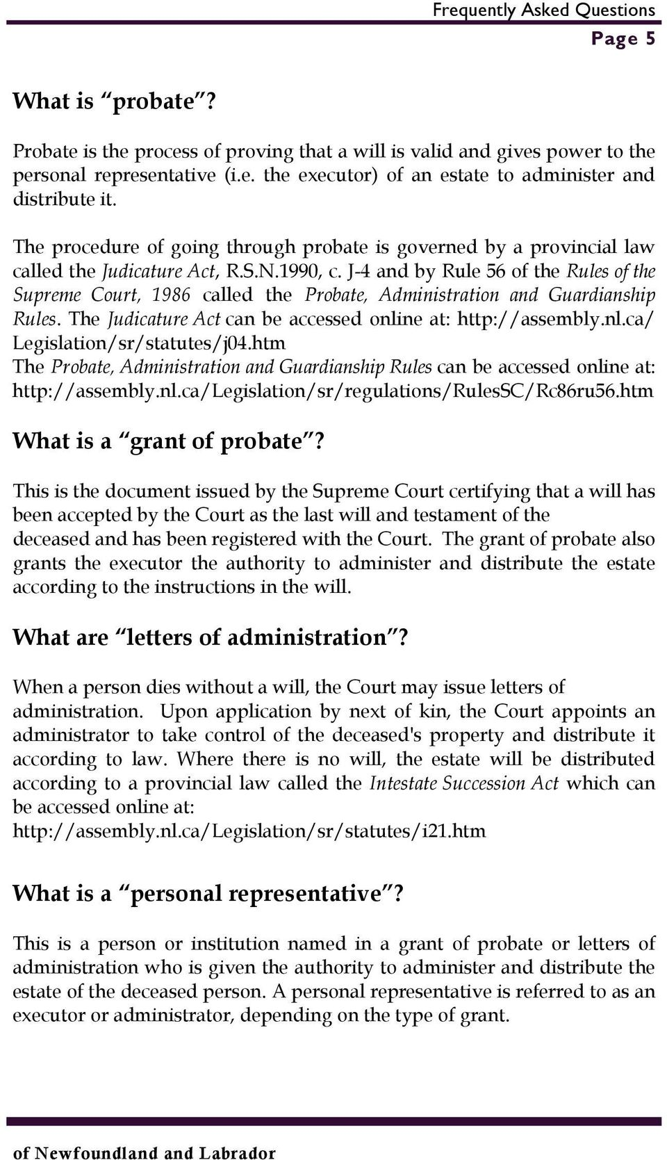 J-4 and by Rule 56 of the Rules of the Supreme Court, 1986 called the Probate, Administration and Guardianship Rules. The Judicature Act can be accessed online at: http://assembly.nl.ca/ Legislation/sr/statutes/j04.