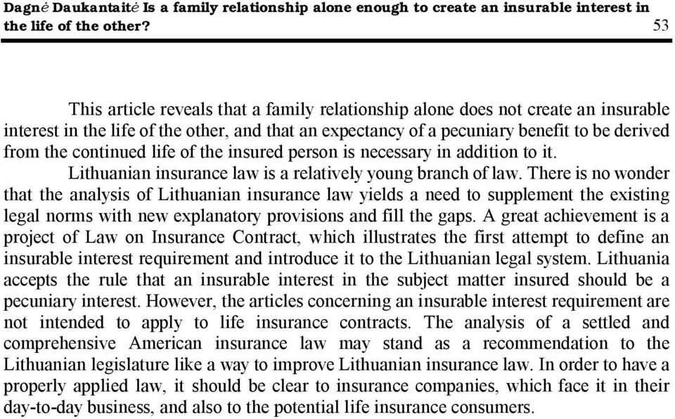 life of the insured person is necessary in addition to it. Lithuanian insurance law is a relatively young branch of law.