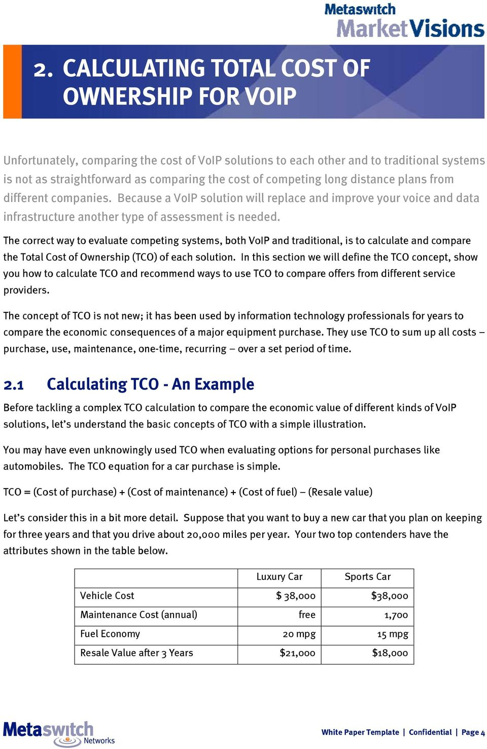 The correct way to evaluate competing systems, both VoIP and traditional, is to calculate and compare the Total Cost of Ownership (TCO) of each solution.