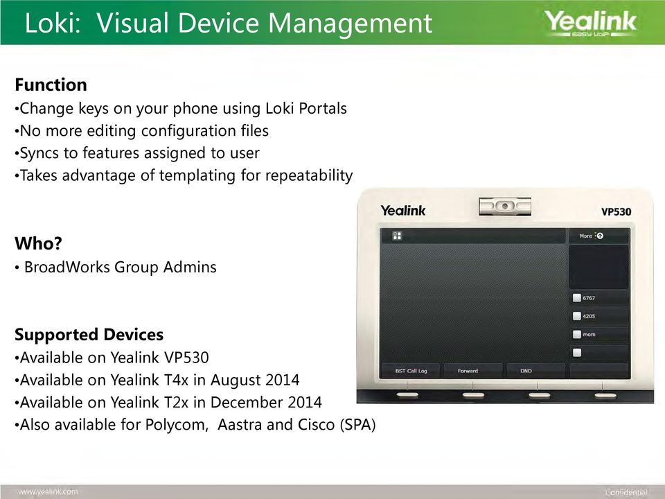 Who? BroadWorks Group Admins Supported Devices Available on Yealink VP530 Available on Yealink T4x in