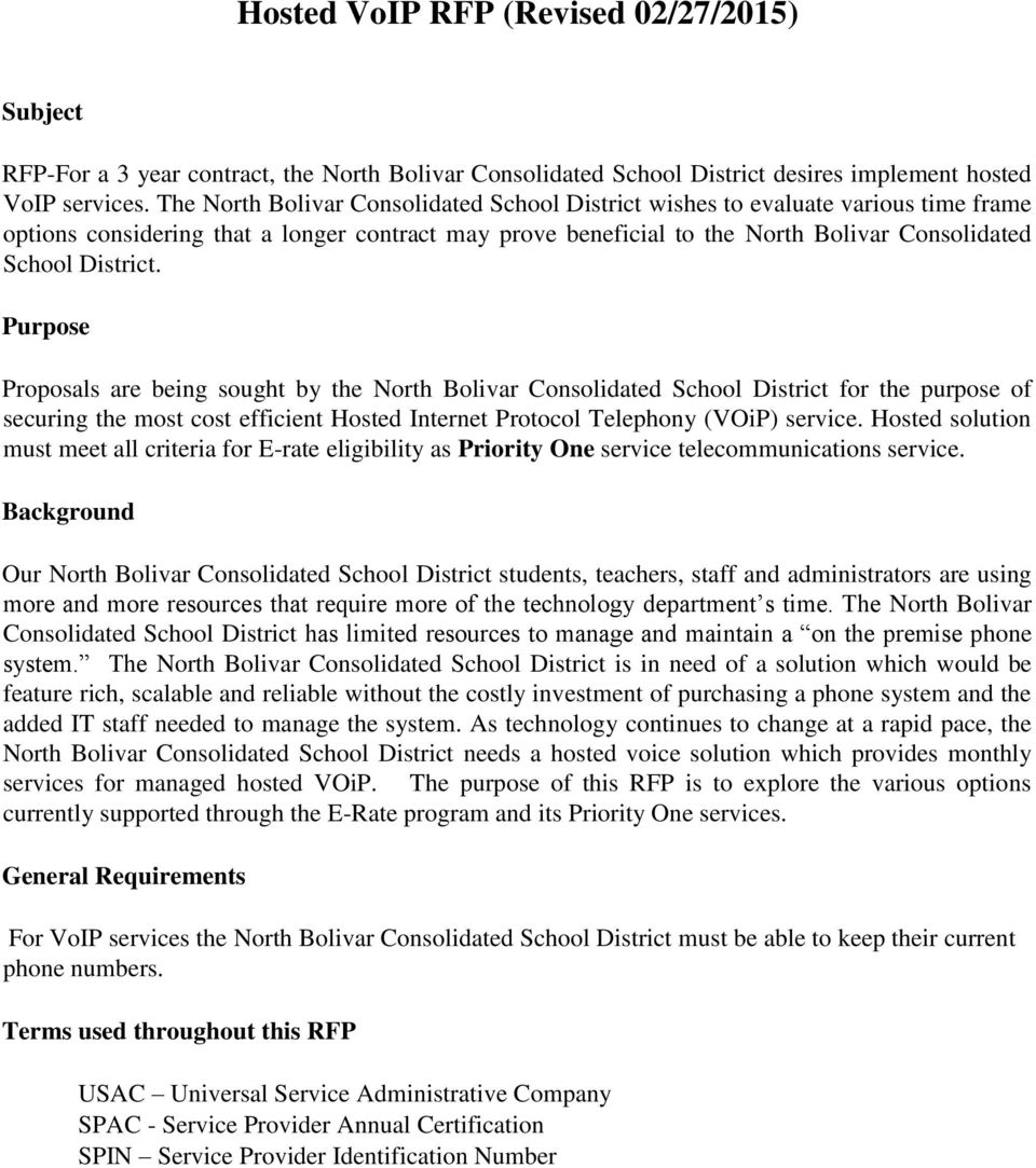 Purpose Proposals are being sought by the North Bolivar Consolidated School District for the purpose of securing the most cost efficient Hosted Internet Protocol Telephony (VOiP) service.