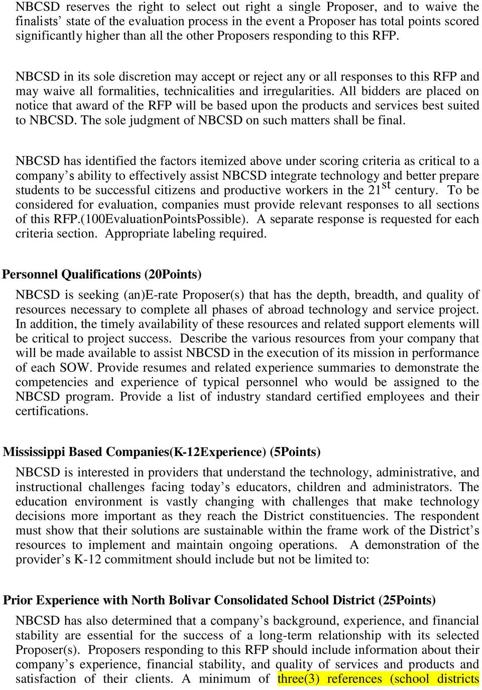 All bidders are placed on notice that award of the RFP will be based upon the products and services best suited to NBCSD. The sole judgment of NBCSD on such matters shall be final.