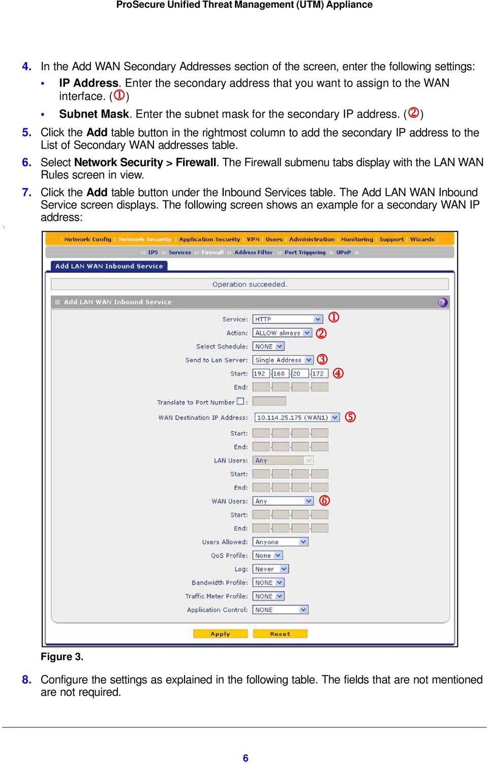 Select Network Security > Firewall. The Firewall submenu tabs display with the LAN WAN Rules screen in view. 7. Click the Add table button under the Inbound Services table.