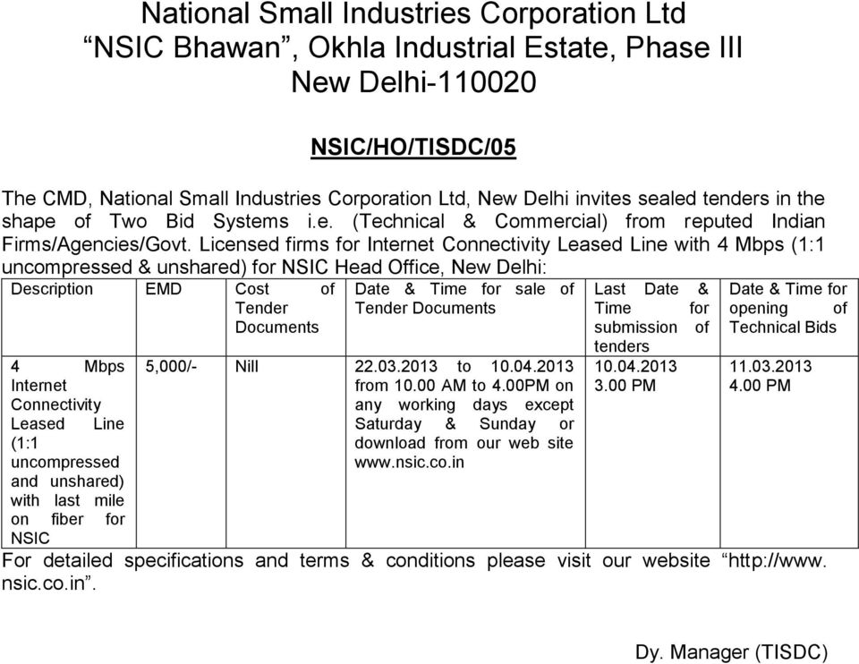 Licensed firms for Internet Connectivity Leased Line with 4 Mbps (1:1 uncompressed & unshared) for NSIC Head Office, New Delhi: Description EMD Cost of Tender Documents 4 Mbps Internet Connectivity